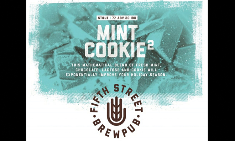 Fifth Street Brewpub - Mint Cookie2 - THis mathematical blend of fresh mint, chocolate, lactose and cookie will exponentially improve your holiday season.
