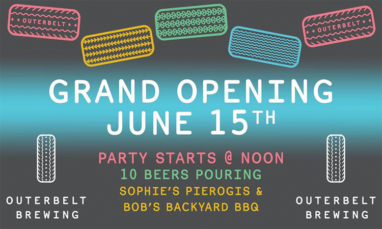 Outerbelt Brewing Grand Opening June 15th, party starts at noon, 10 beers pouring, Sophie's Pierogis & Bob's Backyard BBQ